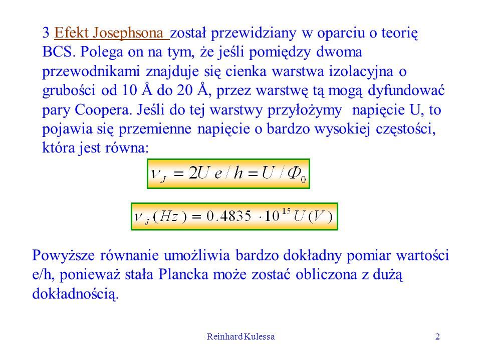 Reinhard Kulessa2 3 Efekt Josephsona został przewidziany w oparciu o teorię BCS. Polega on na tym, że jeśli pomiędzy dwoma przewodnikami znajduje się