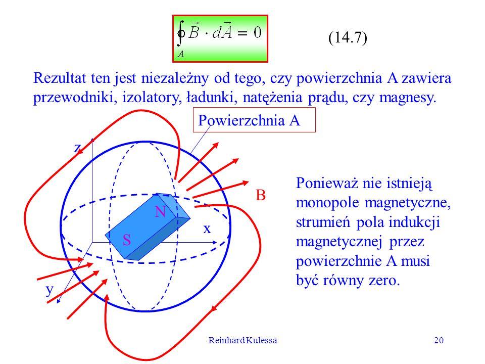 Reinhard Kulessa20 (14.7) Rezultat ten jest niezależny od tego, czy powierzchnia A zawiera przewodniki, izolatory, ładunki, natężenia prądu, czy magne