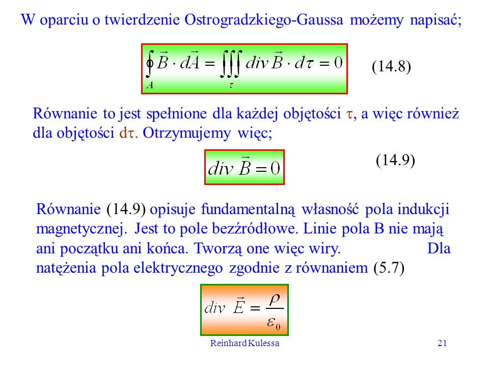 Reinhard Kulessa21 W oparciu o twierdzenie Ostrogradzkiego-Gaussa możemy napisać; (14.8) Równanie to jest spełnione dla każdej objętości, a więc równi