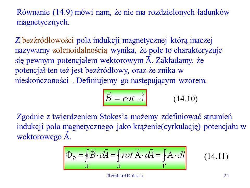 Reinhard Kulessa22 Równanie (14.9) mówi nam, że nie ma rozdzielonych ładunków magnetycznych. Z bezźródłowości pola indukcji magnetycznej którą inaczej