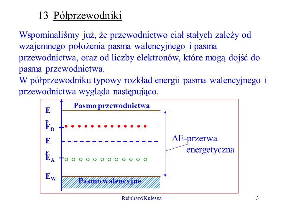 Reinhard Kulessa3 13 Półprzewodniki Wspominaliśmy już, że przewodnictwo ciał stałych zależy od wzajemnego położenia pasma walencyjnego i pasma przewod