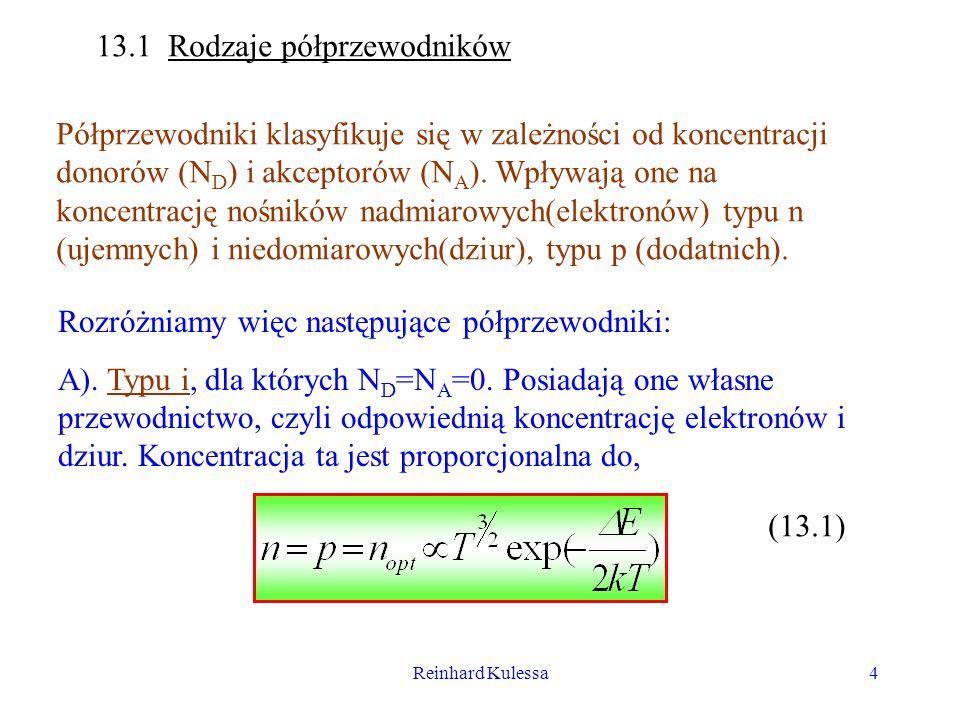 Reinhard Kulessa4 13.1 Rodzaje półprzewodników Półprzewodniki klasyfikuje się w zależności od koncentracji donorów (N D ) i akceptorów (N A ). Wpływaj