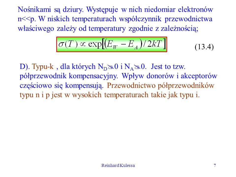Reinhard Kulessa7 Nośnikami są dziury. Występuje w nich niedomiar elektronów n<<p. W niskich temperaturach współczynnik przewodnictwa właściwego zależ