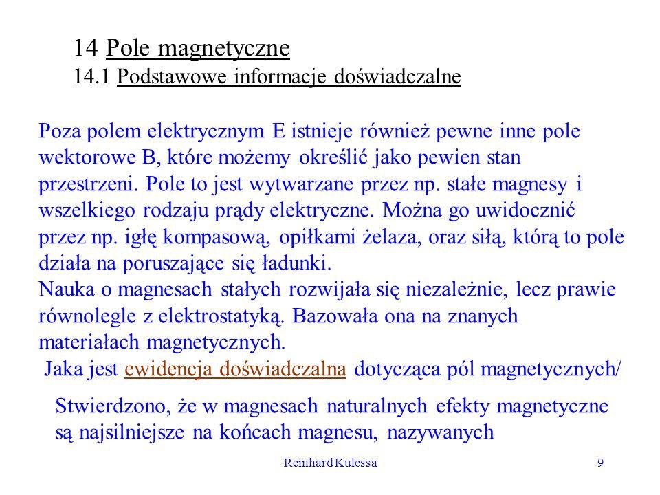 Reinhard Kulessa9 14Pole magnetyczne 14.1 Podstawowe informacje doświadczalne Poza polem elektrycznym E istnieje również pewne inne pole wektorowe B,