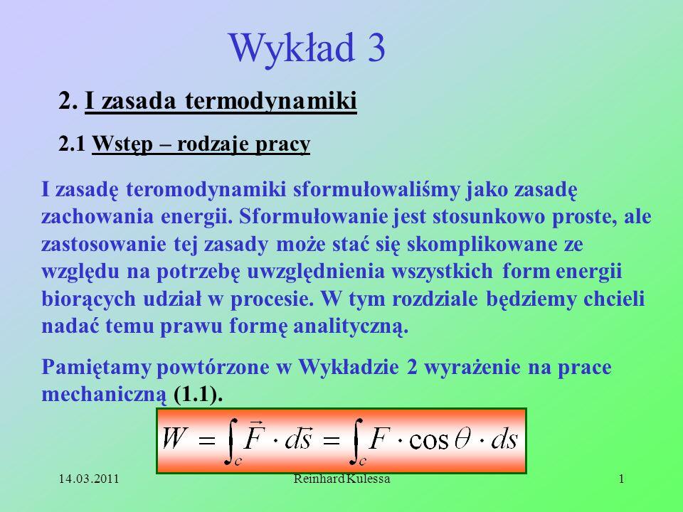 14.03.2011Reinhard Kulessa12 Zmiana energii układu następuje przez dostarczenie pracy adiabatycznej przez wszystkie siły działające na układ.
