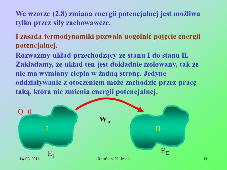 14.03.2011Reinhard Kulessa11 We wzorze (2.8) zmiana energii potencjalnej jest możliwa tylko przez siły zachowawcze. I zasada termodynamiki pozwala uog