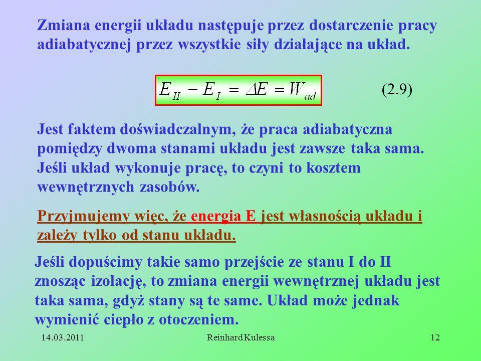 14.03.2011Reinhard Kulessa12 Zmiana energii układu następuje przez dostarczenie pracy adiabatycznej przez wszystkie siły działające na układ. (2.9) Je