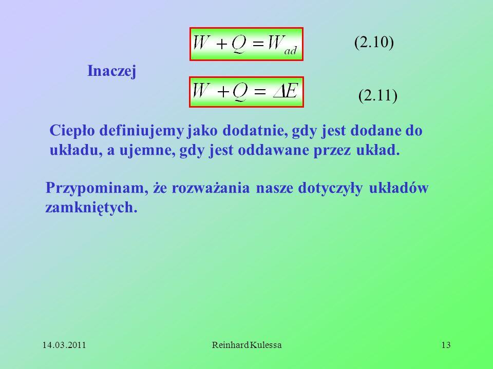 14.03.2011Reinhard Kulessa13 Inaczej (2.10) (2.11) Ciepło definiujemy jako dodatnie, gdy jest dodane do układu, a ujemne, gdy jest oddawane przez ukła