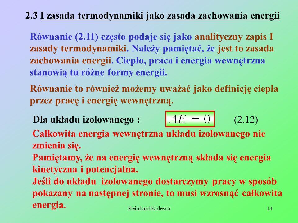 Reinhard Kulessa14 2.3 I zasada termodynamiki jako zasada zachowania energii Równanie (2.11) często podaje się jako analityczny zapis I zasady termody