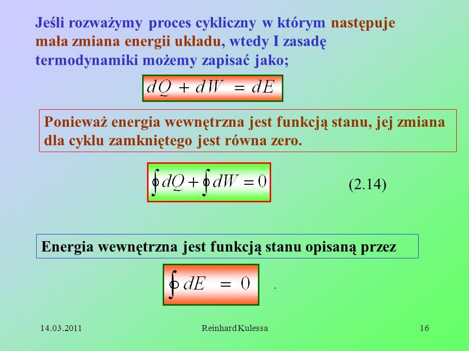 14.03.2011Reinhard Kulessa16 Jeśli rozważymy proces cykliczny w którym następuje mała zmiana energii układu, wtedy I zasadę termodynamiki możemy zapis