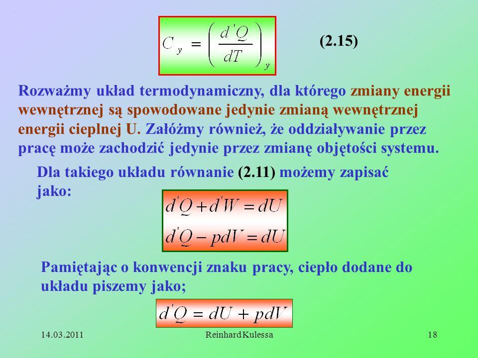 14.03.2011Reinhard Kulessa18 (2.15) Rozważmy układ termodynamiczny, dla którego zmiany energii wewnętrznej są spowodowane jedynie zmianą wewnętrznej e
