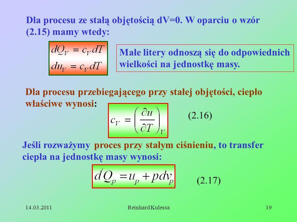 14.03.2011Reinhard Kulessa19 Dla procesu ze stałą objętością dV=0. W oparciu o wzór (2.15) mamy wtedy: Małe litery odnoszą się do odpowiednich wielkoś