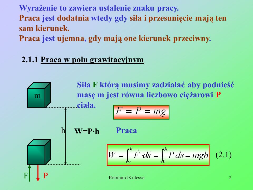 14.03.2011Reinhard Kulessa13 Inaczej (2.10) (2.11) Ciepło definiujemy jako dodatnie, gdy jest dodane do układu, a ujemne, gdy jest oddawane przez układ.