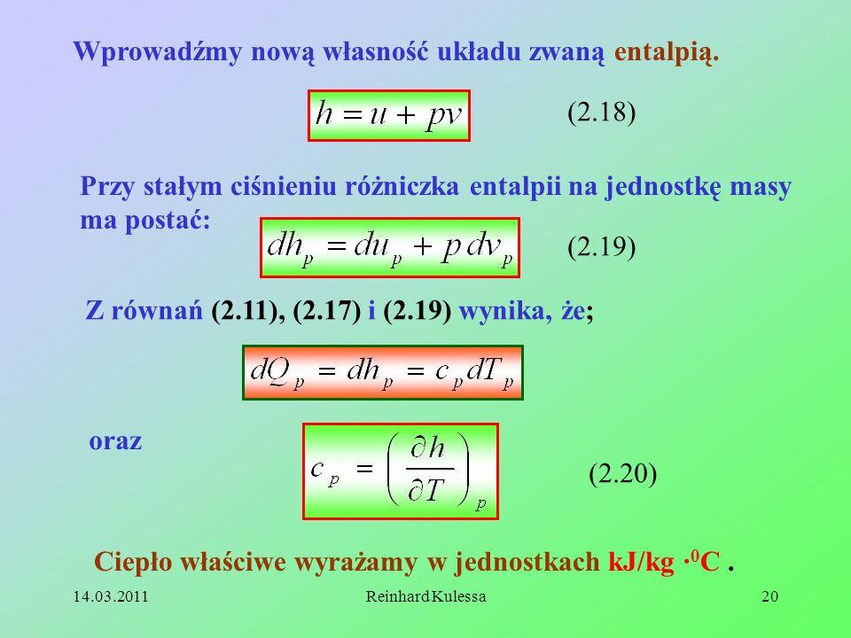 14.03.2011Reinhard Kulessa20 Wprowadźmy nową własność układu zwaną entalpią. (2.18) Przy stałym ciśnieniu różniczka entalpii na jednostkę masy ma post