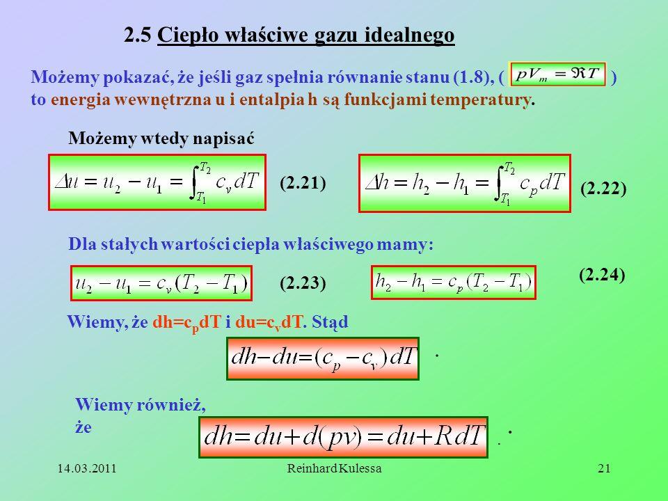 14.03.2011Reinhard Kulessa21 2.5 Ciepło właściwe gazu idealnego Możemy pokazać, że jeśli gaz spełnia równanie stanu (1.8), ( ) to energia wewnętrzna u