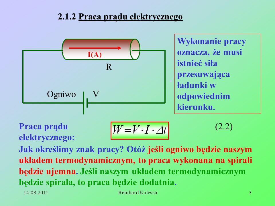 14.03.2011Reinhard Kulessa3 2.1.2 Praca prądu elektrycznego I(A) Ogniwo V R Wykonanie pracy oznacza, że musi istnieć siła przesuwająca ładunki w odpow
