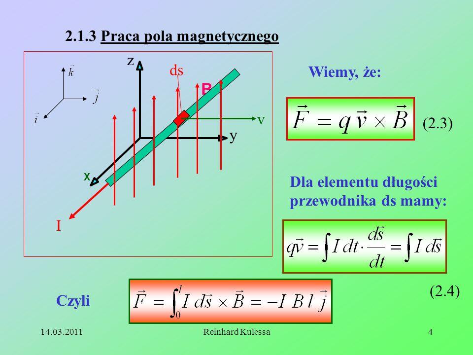 14.03.2011Reinhard Kulessa5 Praca wykonana na jednostkę czasu jest równa: Czyli, (2.5) Ujemny znak pracy uzyskujemy dla przypadku, gdy przewodnik traktujemy jako układ termodynamiczny.