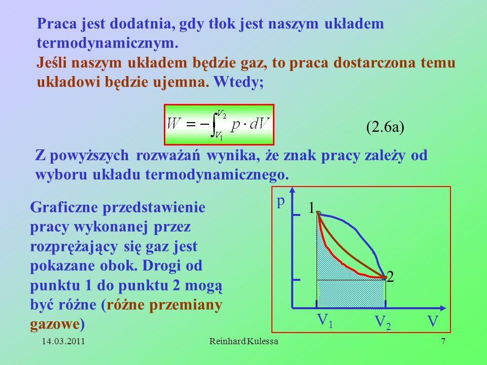 14.03.2011Reinhard Kulessa7 Praca jest dodatnia, gdy tłok jest naszym układem termodynamicznym. Jeśli naszym układem będzie gaz, to praca dostarczona