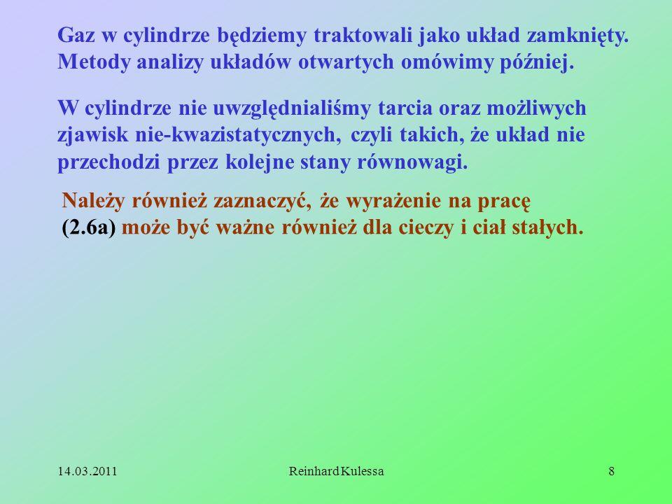 14.03.2011Reinhard Kulessa9 2.2 Energia wewnętrzna W poprzednim rozdziale podaliśmy przykłady określenia pracy wykonanej przez układ lub na układzie termodynamicznym.