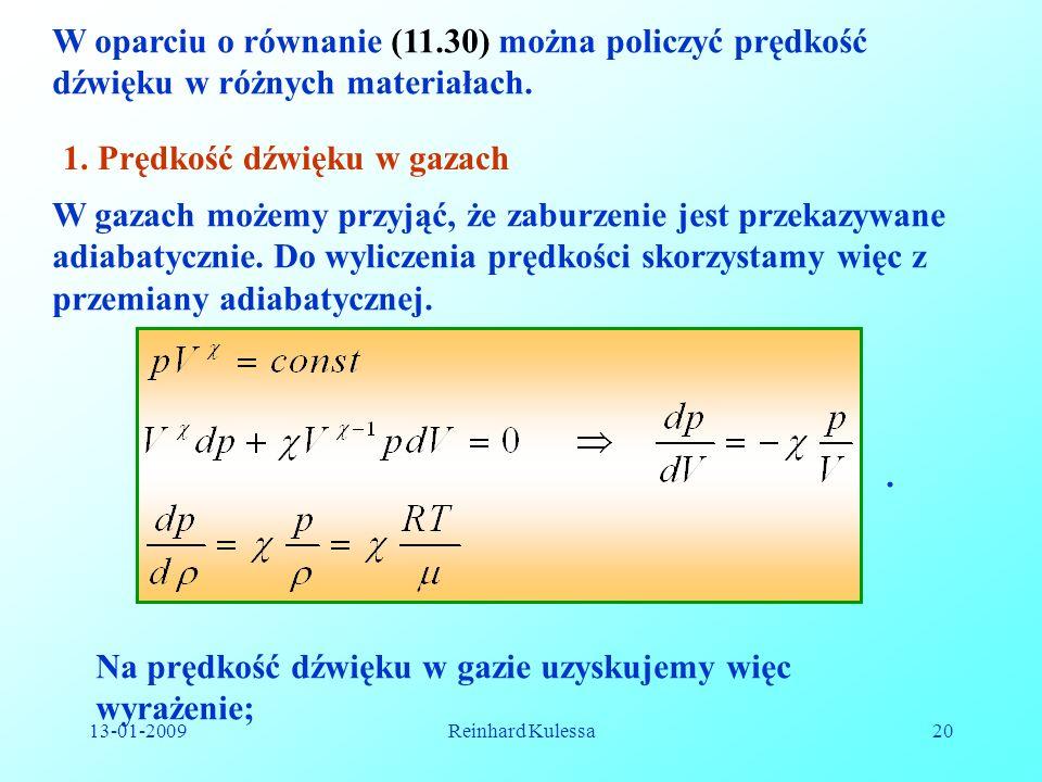 13-01-2009Reinhard Kulessa20 W oparciu o równanie (11.30) można policzyć prędkość dźwięku w różnych materiałach. 1. Prędkość dźwięku w gazach W gazach
