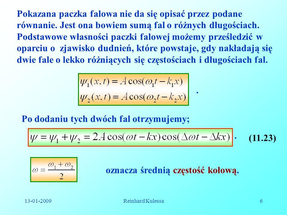 13-01-2009Reinhard Kulessa6 Pokazana paczka falowa nie da się opisać przez podane równanie. Jest ona bowiem sumą fal o różnych długościach. Podstawowe