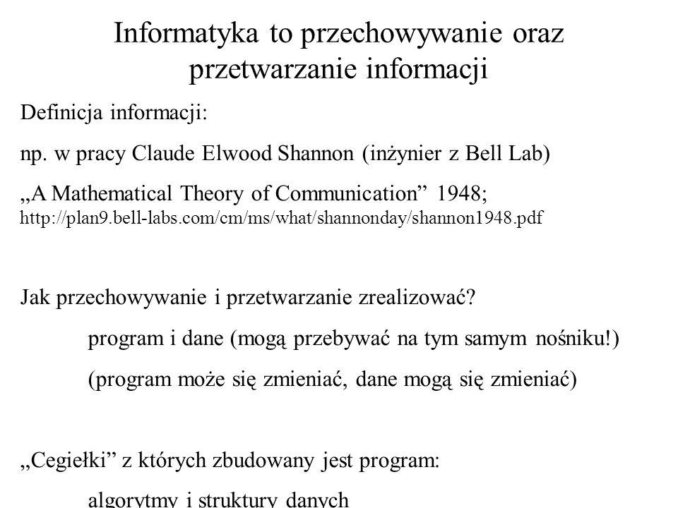 Informatyka to przechowywanie oraz przetwarzanie informacji Definicja informacji: np. w pracy Claude Elwood Shannon (inżynier z Bell Lab) A Mathematic