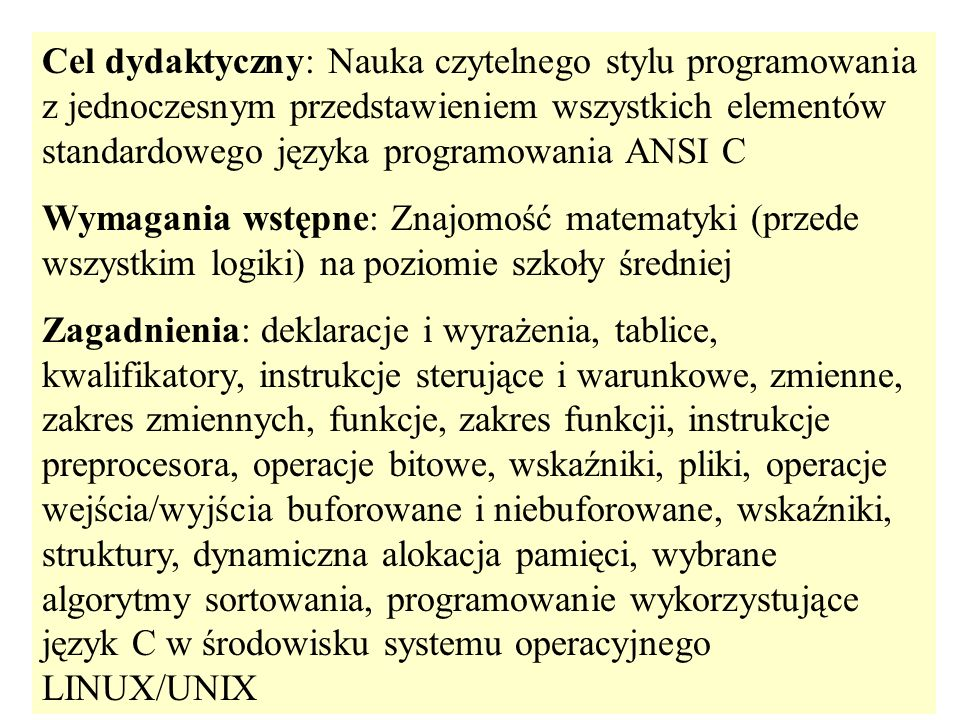 Słowa kluczowe auto else int typedef break entry long switch case enum register union char extern return unsigned continue float short void default for sizeof while do goto static double if struct standard ANSI: const signed volatile