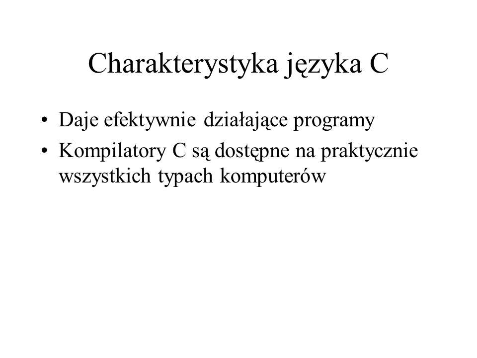 Charakterystyka języka C Daje efektywnie działające programy Kompilatory C są dostępne na praktycznie wszystkich typach komputerów