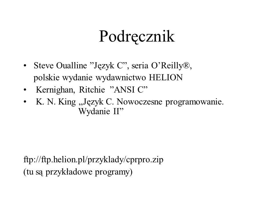 Podręcznik Steve Oualline Język C, seria OReilly®, polskie wydanie wydawnictwo HELION Kernighan, Ritchie ANSI C K. N. King Język C. Nowoczesne program