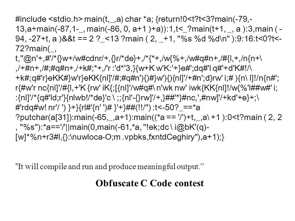 #include main(t,_,a) char *a; {return!0<t?t<3?main(-79,- 13,a+main(-87,1-_, main(-86, 0, a+1 )+a)):1,t<_?main(t+1, _, a ):3,main ( - 94, -27+t, a )&&t