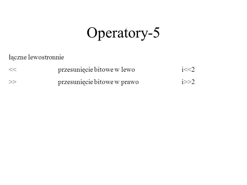 Operatory-5 łączne lewostronnie <<przesunięcie bitowe w lewoi<<2 >>przesunięcie bitowe w prawoi>>2