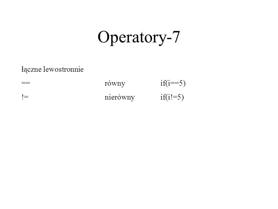 Operatory-7 łączne lewostronnie ==równyif(i==5) !=nierównyif(i!=5)