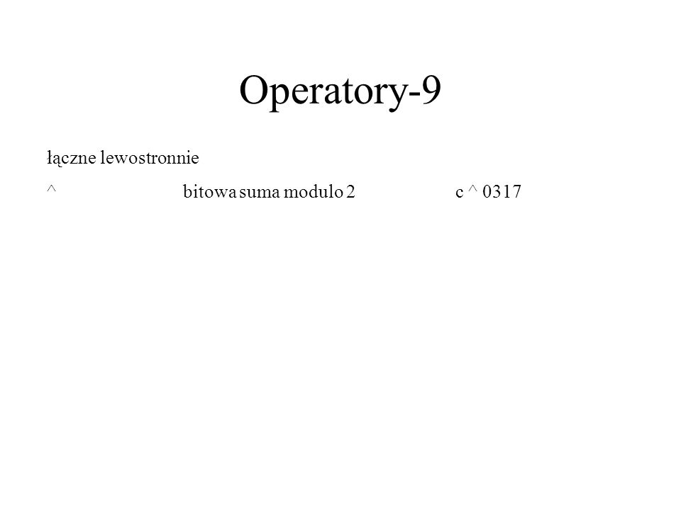 Operatory-9 łączne lewostronnie ^bitowa suma modulo 2c ^ 0317