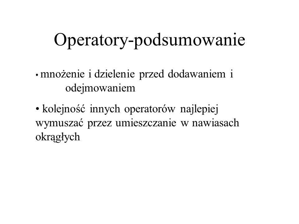 Operatory-podsumowanie mnożenie i dzielenie przed dodawaniem i odejmowaniem kolejność innych operatorów najlepiej wymuszać przez umieszczanie w nawias