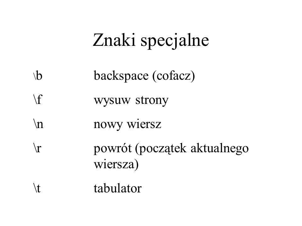 Znaki specjalne \ bbackspace (cofacz) \fwysuw strony \nnowy wiersz \rpowrót (początek aktualnego wiersza) \ttabulator