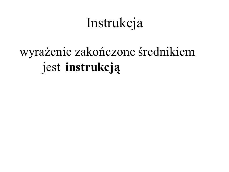 Instrukcja wyrażenie zakończone średnikiem jest instrukcją
