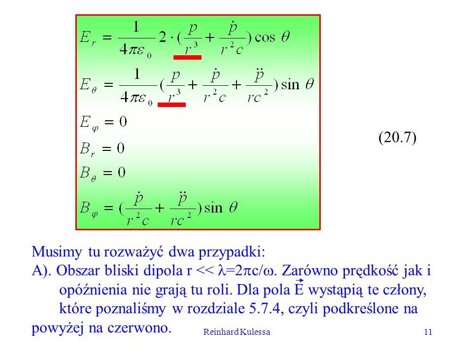 Reinhard Kulessa11 (20.7) Musimy tu rozważyć dwa przypadki: A). Obszar bliski dipola r << =2 c/. Zarówno prędkość jak i opóźnienia nie grają tu roli.