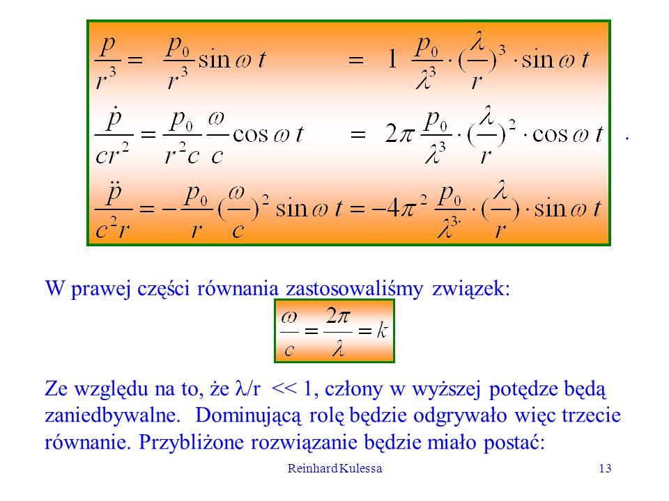 Reinhard Kulessa13. W prawej części równania zastosowaliśmy związek: Ze względu na to, że /r << 1, człony w wyższej potędze będą zaniedbywalne. Dominu