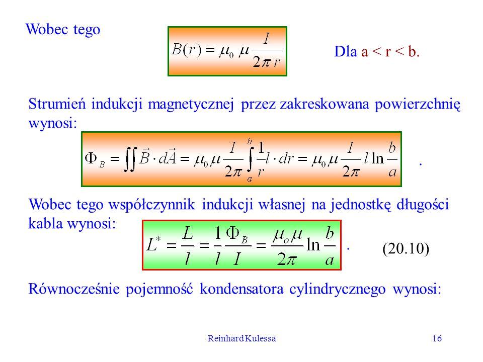 Reinhard Kulessa16 Wobec tego Dla a < r < b. Strumień indukcji magnetycznej przez zakreskowana powierzchnię wynosi: Wobec tego współczynnik indukcji w