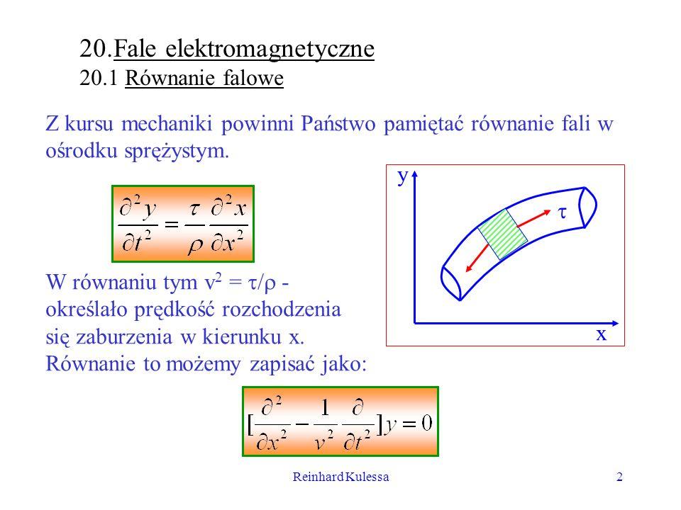 Reinhard Kulessa2 20.Fale elektromagnetyczne 20.1 Równanie falowe Z kursu mechaniki powinni Państwo pamiętać równanie fali w ośrodku sprężystym. x y W