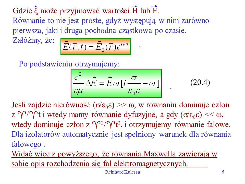 Reinhard Kulessa7 20.2 Doświadczenie Herza - drgający dipol elektryczny Z równań Maxwella wiemy, że fale elektromagnetyczne rozchodzą się w przestrzeni ze skończoną prędkością (patrz r.
