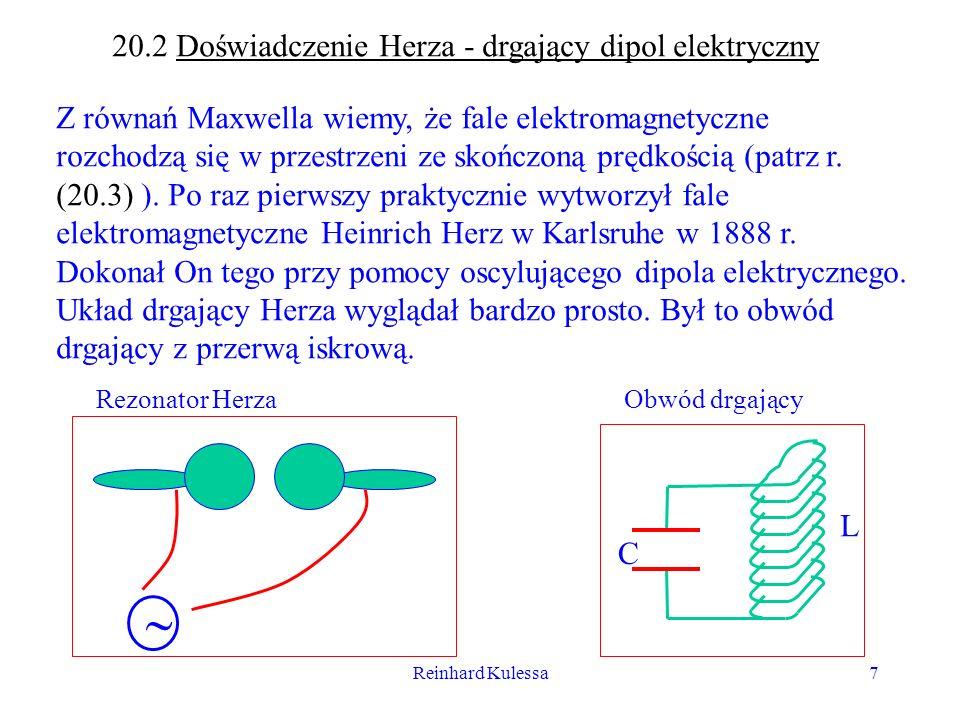 Reinhard Kulessa7 20.2 Doświadczenie Herza - drgający dipol elektryczny Z równań Maxwella wiemy, że fale elektromagnetyczne rozchodzą się w przestrzen