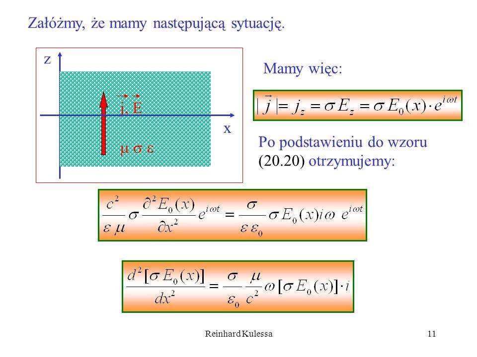Reinhard Kulessa11 Załóżmy, że mamy następującą sytuację. Mamy więc: Po podstawieniu do wzoru (20.20) otrzymujemy: j, E z x