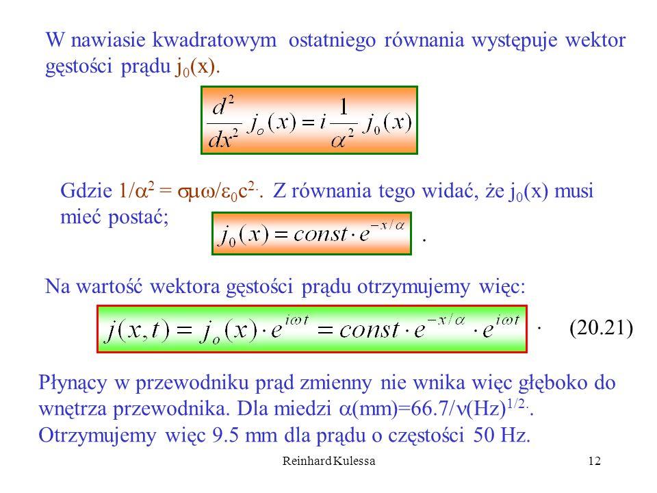Reinhard Kulessa12 W nawiasie kwadratowym ostatniego równania występuje wektor gęstości prądu j 0 (x). Gdzie 1/ 2 = / 0 c 2.. Z równania tego widać, ż