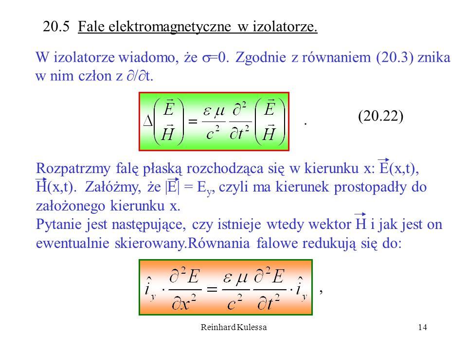 Reinhard Kulessa14 20.5 Fale elektromagnetyczne w izolatorze. W izolatorze wiadomo, że =0. Zgodnie z równaniem (20.3) znika w nim człon z / t. (20.22)