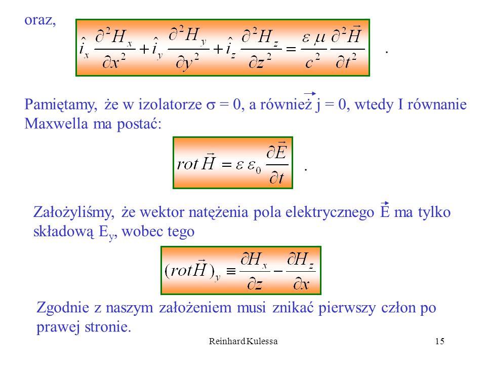 Reinhard Kulessa15 oraz,. Pamiętamy, że w izolatorze = 0, a również j = 0, wtedy I równanie Maxwella ma postać:. Założyliśmy, że wektor natężenia pola