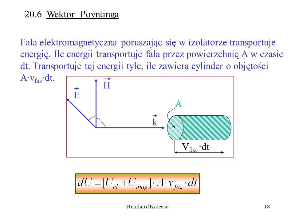 Reinhard Kulessa18 20.6 Wektor Poyntinga Fala elektromagnetyczna poruszając się w izolatorze transportuje energię. Ile energii transportuje fala przez