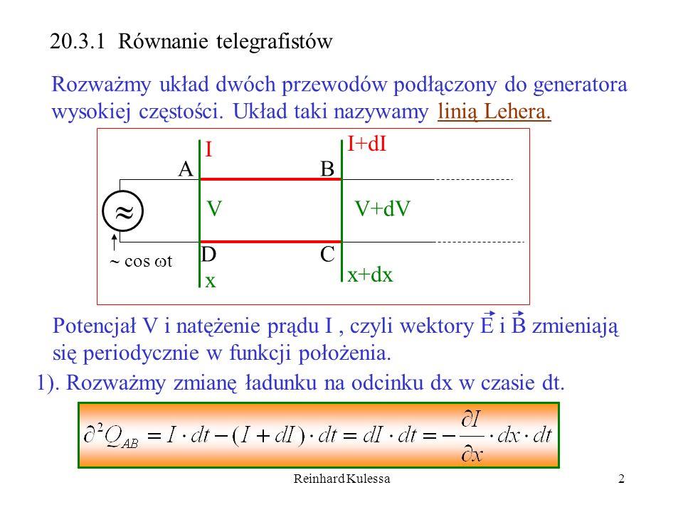 Reinhard Kulessa2 20.3.1 Równanie telegrafistów Rozważmy układ dwóch przewodów podłączony do generatora wysokiej częstości. Układ taki nazywamy linią