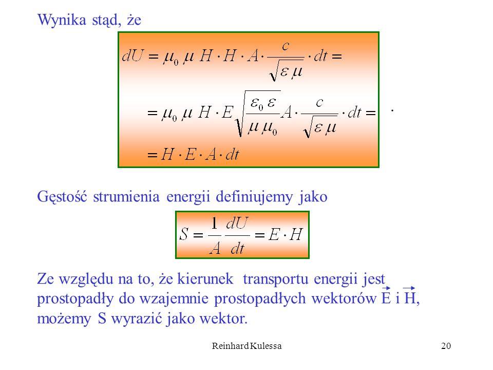 Reinhard Kulessa20 Wynika stąd, że. Gęstość strumienia energii definiujemy jako Ze względu na to, że kierunek transportu energii jest prostopadły do w