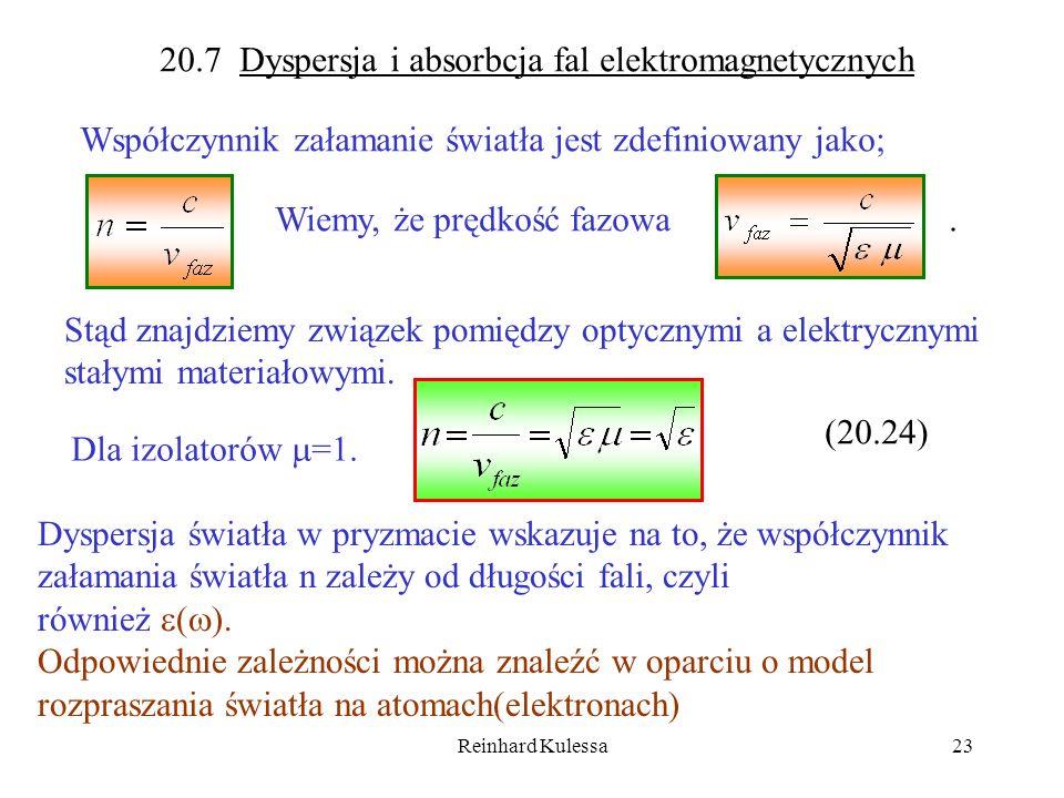 Reinhard Kulessa23 20.7 Dyspersja i absorbcja fal elektromagnetycznych Współczynnik załamanie światła jest zdefiniowany jako; Wiemy, że prędkość fazow